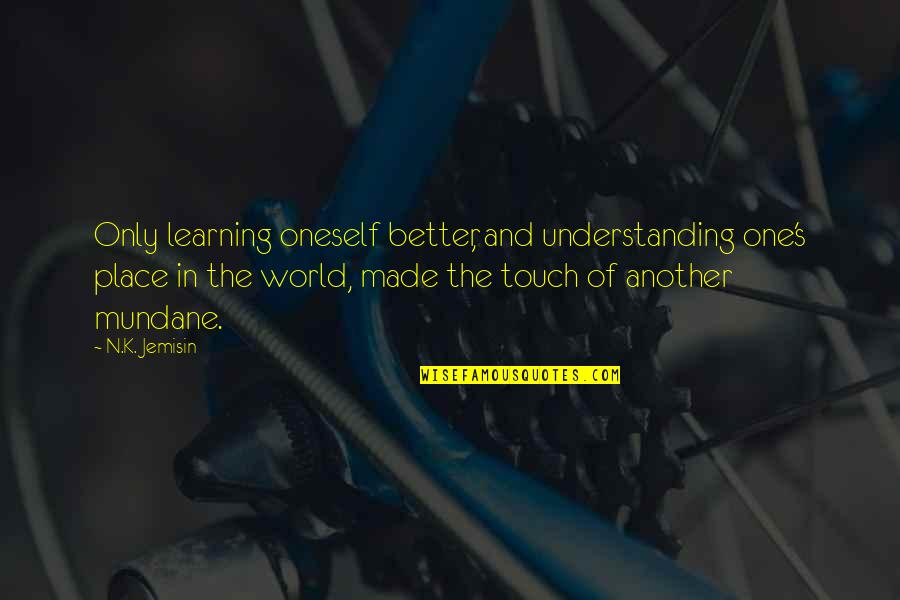 In Touch Quotes By N.K. Jemisin: Only learning oneself better, and understanding one's place