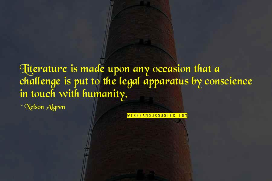 In Touch Quotes By Nelson Algren: Literature is made upon any occasion that a