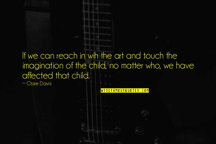 In Touch Quotes By Ossie Davis: If we can reach in wih the art