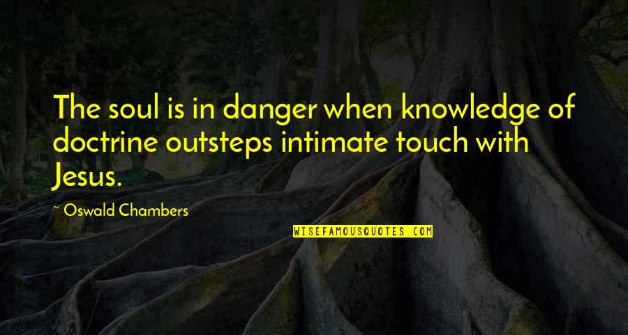 In Touch Quotes By Oswald Chambers: The soul is in danger when knowledge of