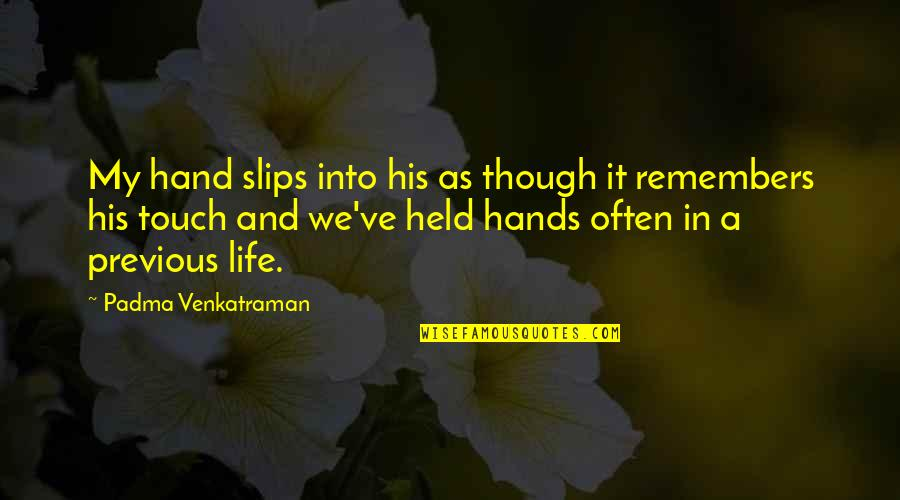 In Touch Quotes By Padma Venkatraman: My hand slips into his as though it