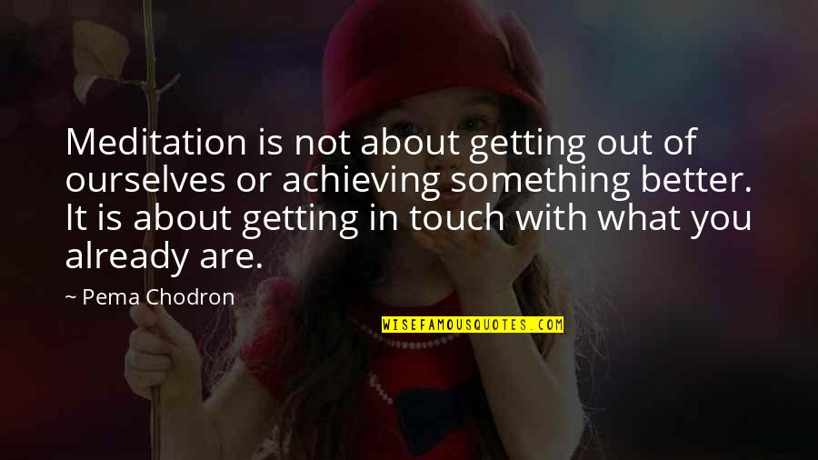 In Touch Quotes By Pema Chodron: Meditation is not about getting out of ourselves