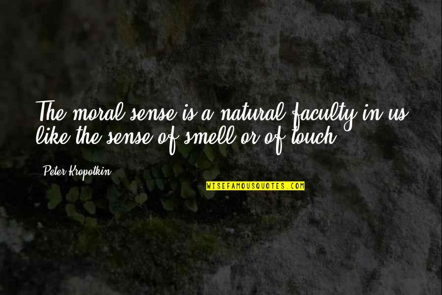 In Touch Quotes By Peter Kropotkin: The moral sense is a natural faculty in