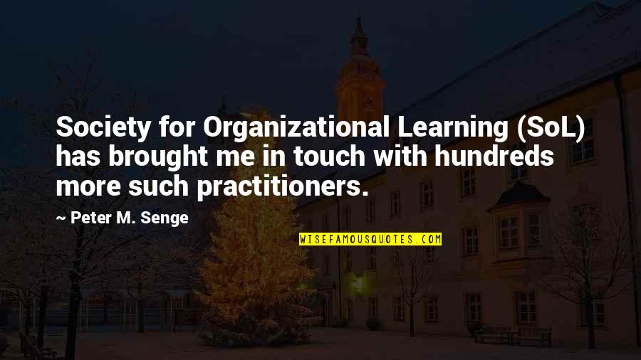 In Touch Quotes By Peter M. Senge: Society for Organizational Learning (SoL) has brought me