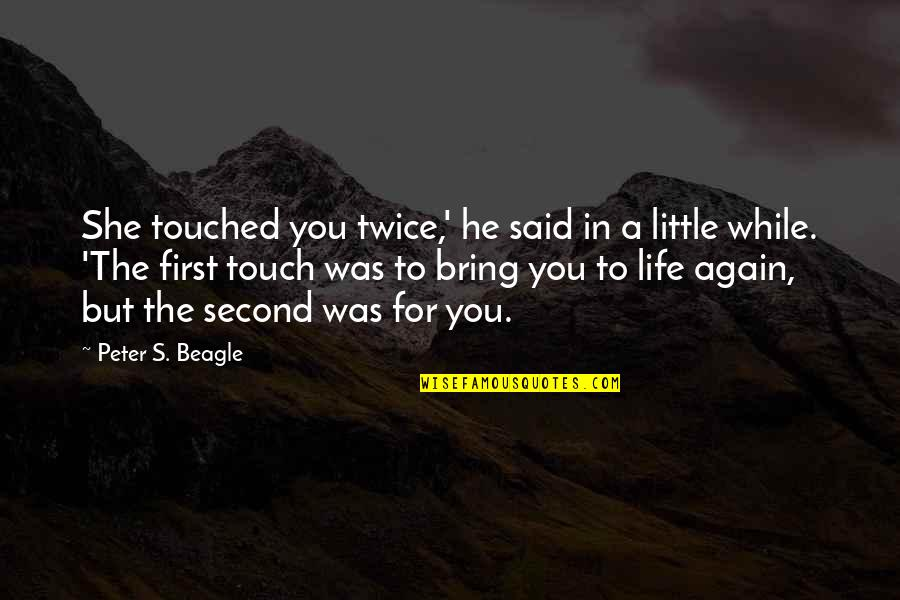 In Touch Quotes By Peter S. Beagle: She touched you twice,' he said in a