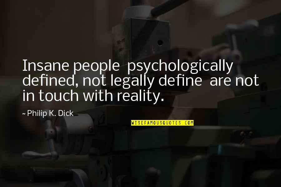In Touch Quotes By Philip K. Dick: Insane people psychologically defined, not legally define are