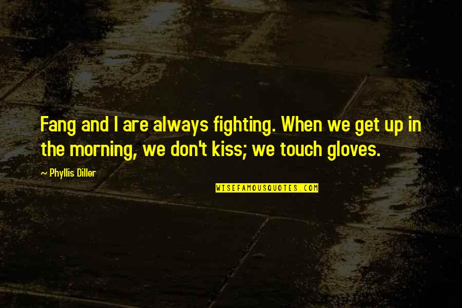 In Touch Quotes By Phyllis Diller: Fang and I are always fighting. When we