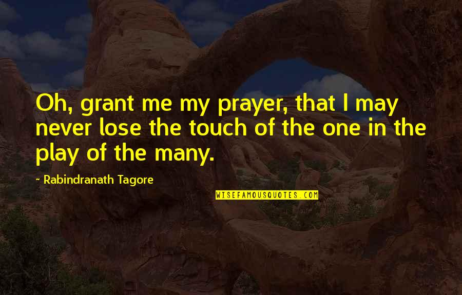 In Touch Quotes By Rabindranath Tagore: Oh, grant me my prayer, that I may