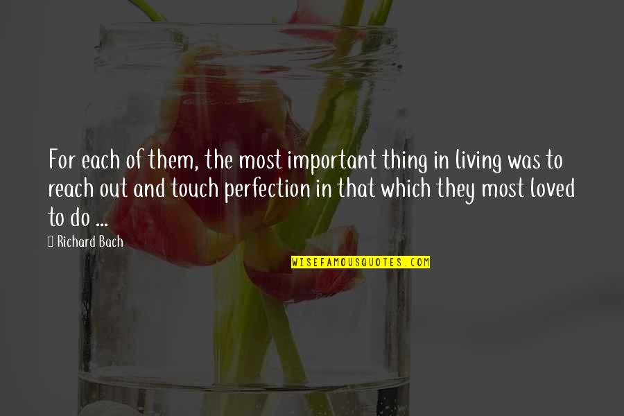 In Touch Quotes By Richard Bach: For each of them, the most important thing