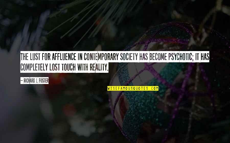 In Touch Quotes By Richard J. Foster: The lust for affluence in contemporary society has