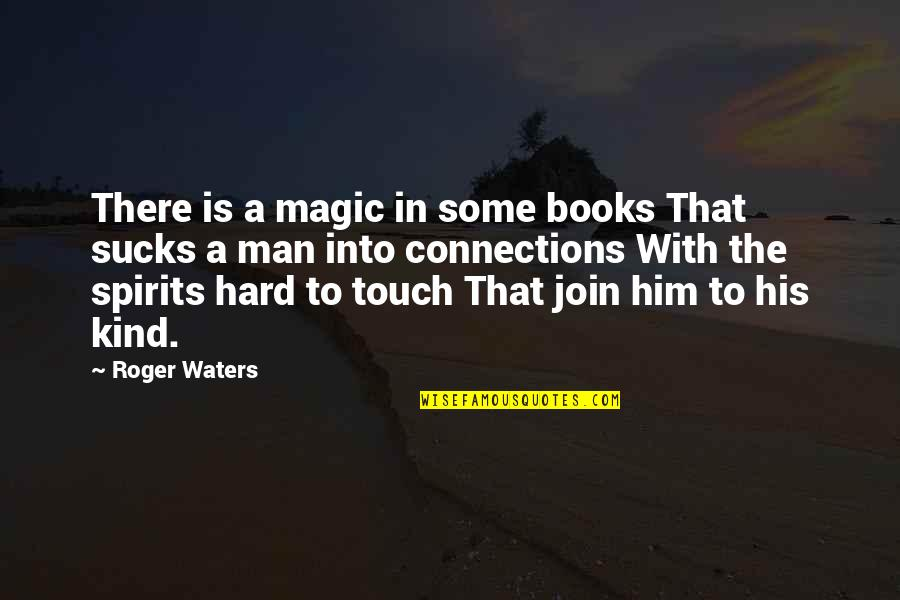 In Touch Quotes By Roger Waters: There is a magic in some books That