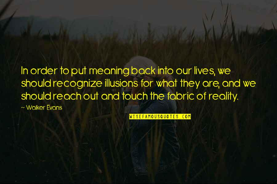 In Touch Quotes By Walker Evans: In order to put meaning back into our