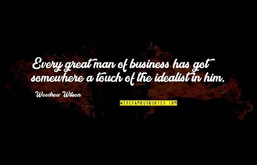 In Touch Quotes By Woodrow Wilson: Every great man of business has got somewhere