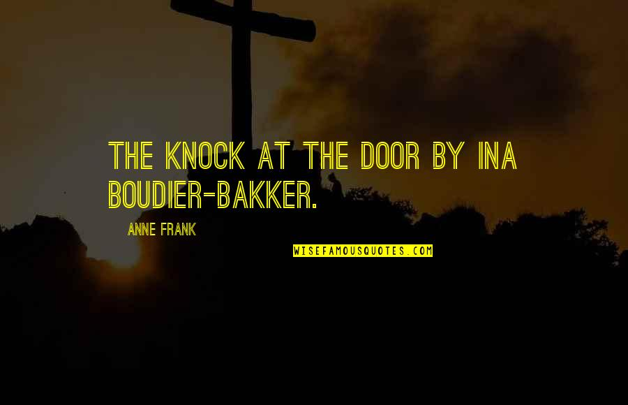 Ina Quotes By Anne Frank: The Knock at the Door by Ina Boudier-Bakker.