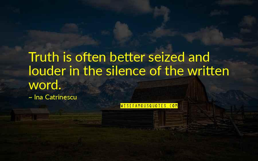 Ina Quotes By Ina Catrinescu: Truth is often better seized and louder in