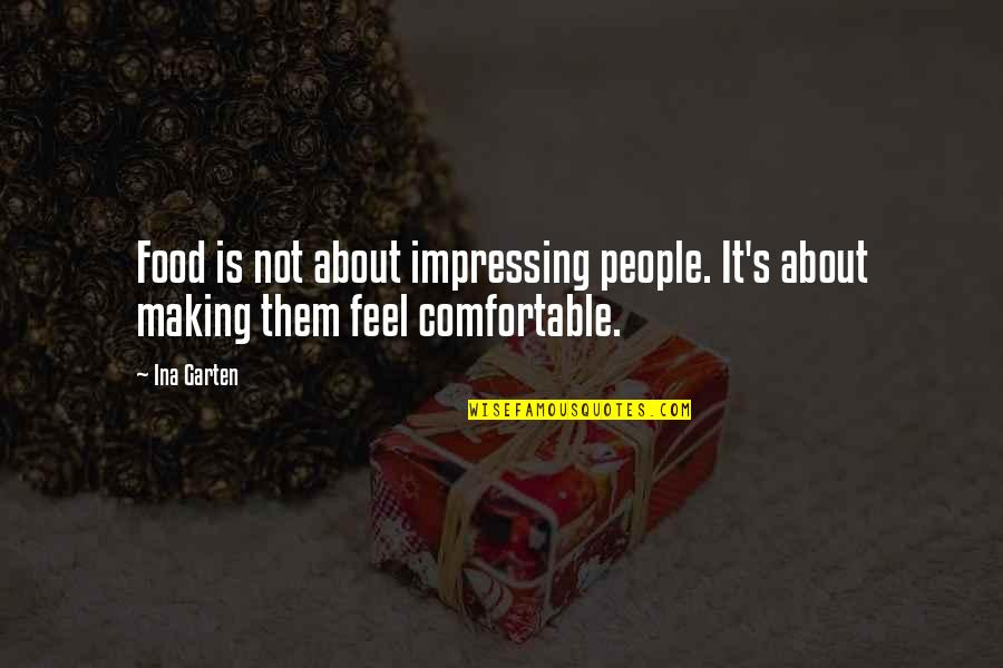 Ina Quotes By Ina Garten: Food is not about impressing people. It's about