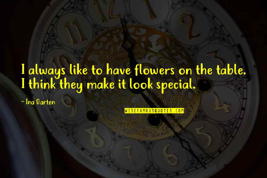 Ina Quotes By Ina Garten: I always like to have flowers on the