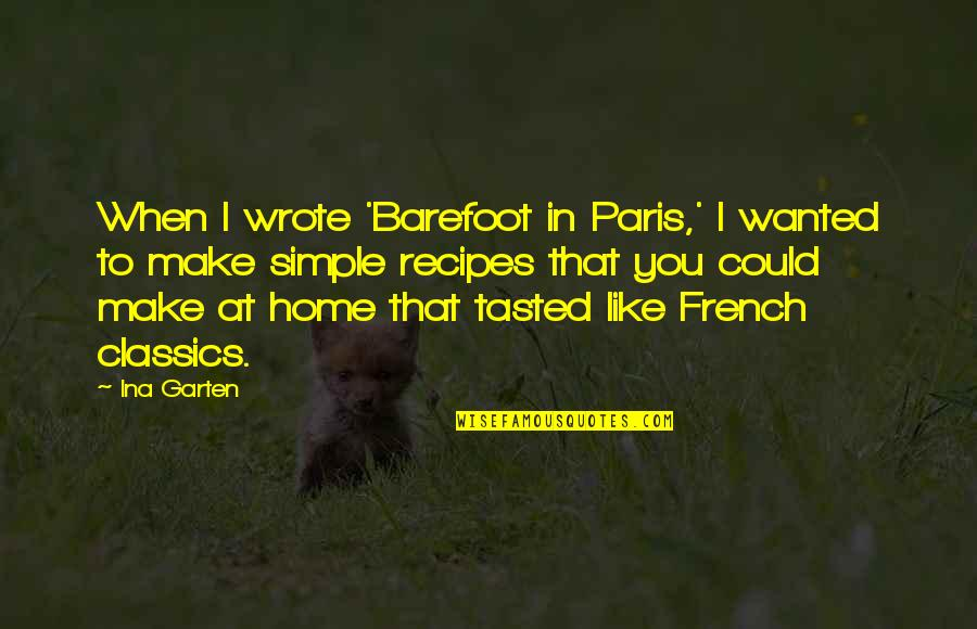Ina Quotes By Ina Garten: When I wrote 'Barefoot in Paris,' I wanted
