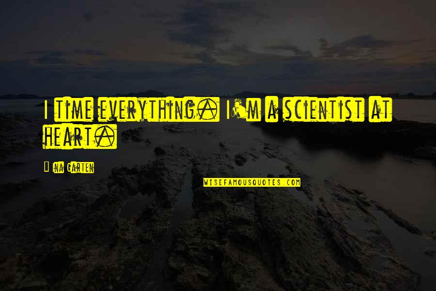 Ina Quotes By Ina Garten: I time everything. I'm a scientist at heart.