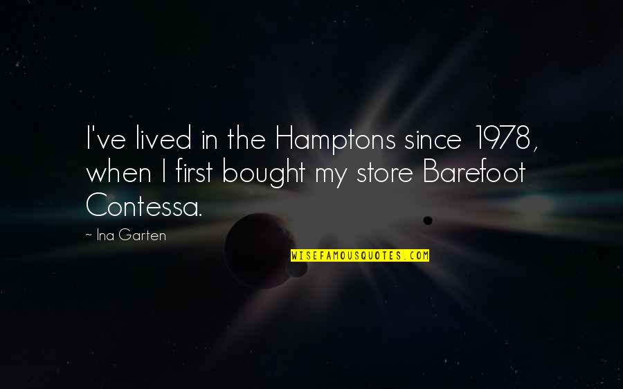 Ina Quotes By Ina Garten: I've lived in the Hamptons since 1978, when