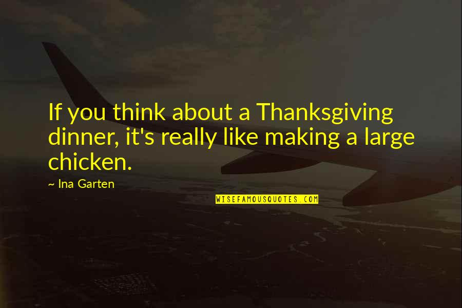 Ina Quotes By Ina Garten: If you think about a Thanksgiving dinner, it's