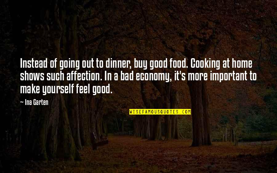Ina Quotes By Ina Garten: Instead of going out to dinner, buy good