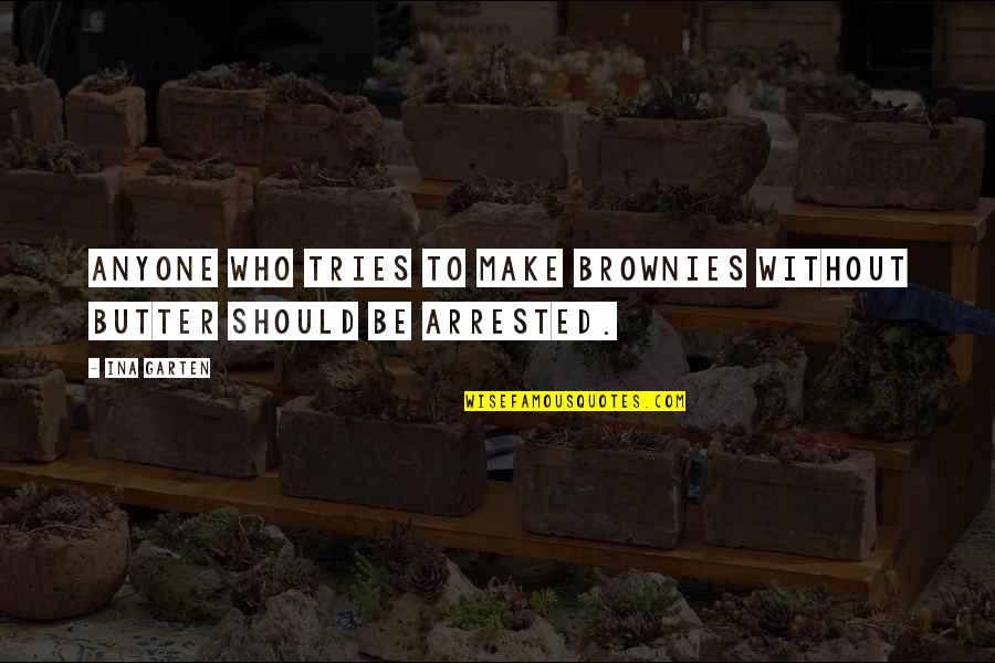 Ina Quotes By Ina Garten: Anyone who tries to make brownies without butter