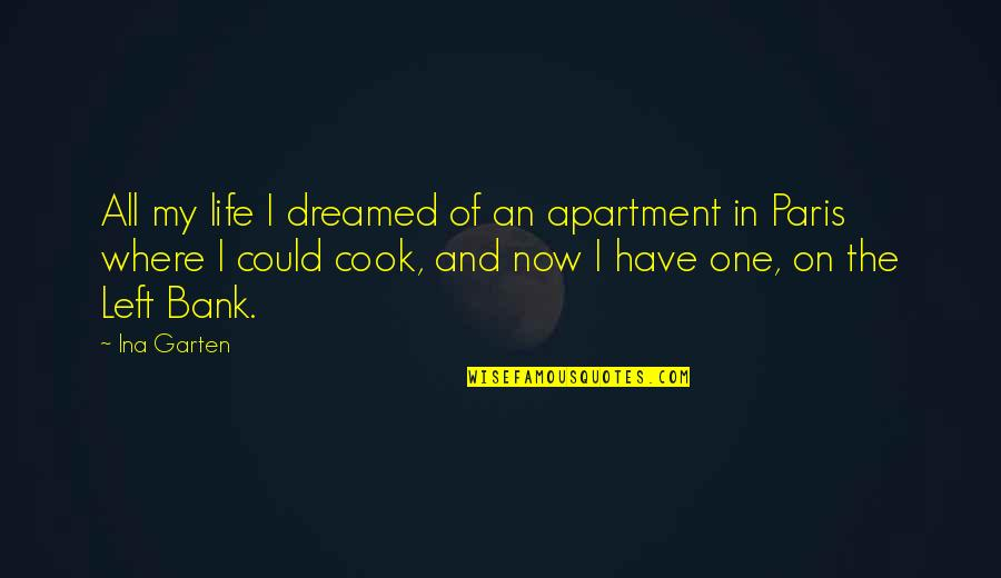 Ina Quotes By Ina Garten: All my life I dreamed of an apartment