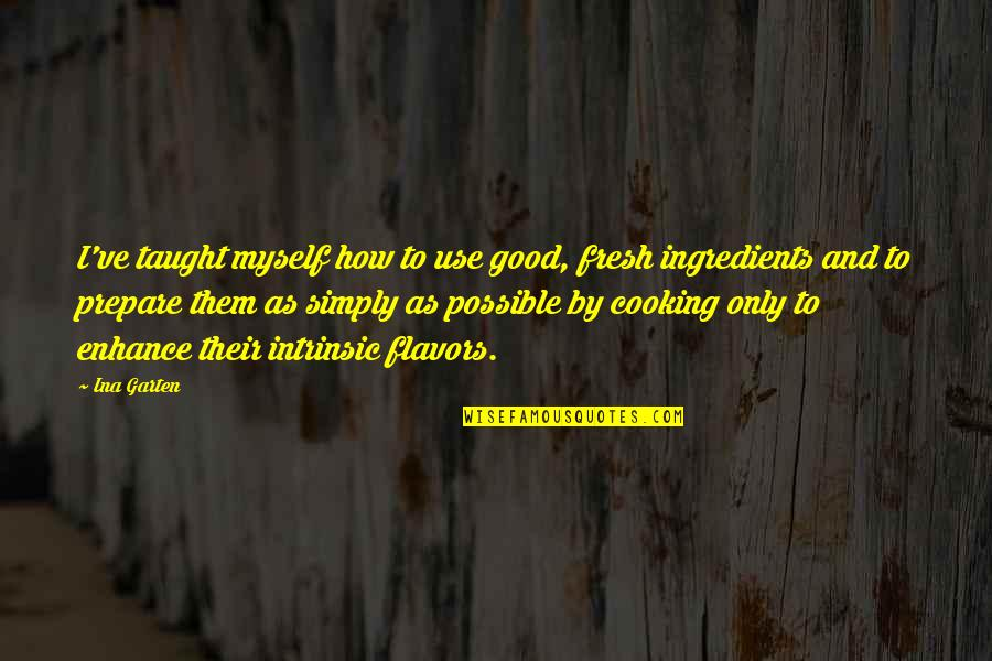 Ina Quotes By Ina Garten: I've taught myself how to use good, fresh