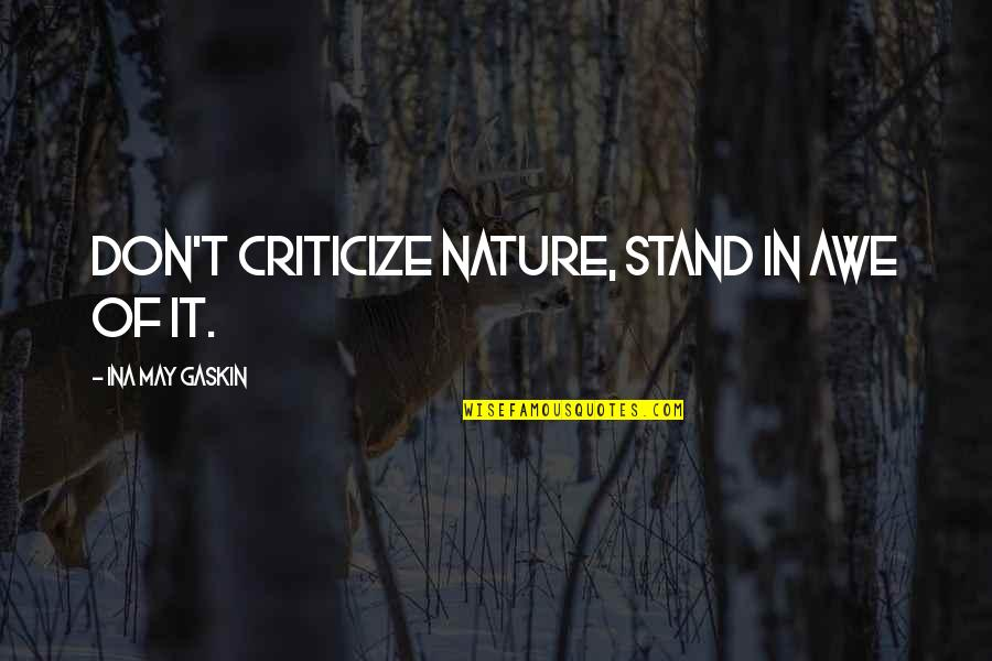 Ina Quotes By Ina May Gaskin: Don't criticize nature, stand in awe of it.