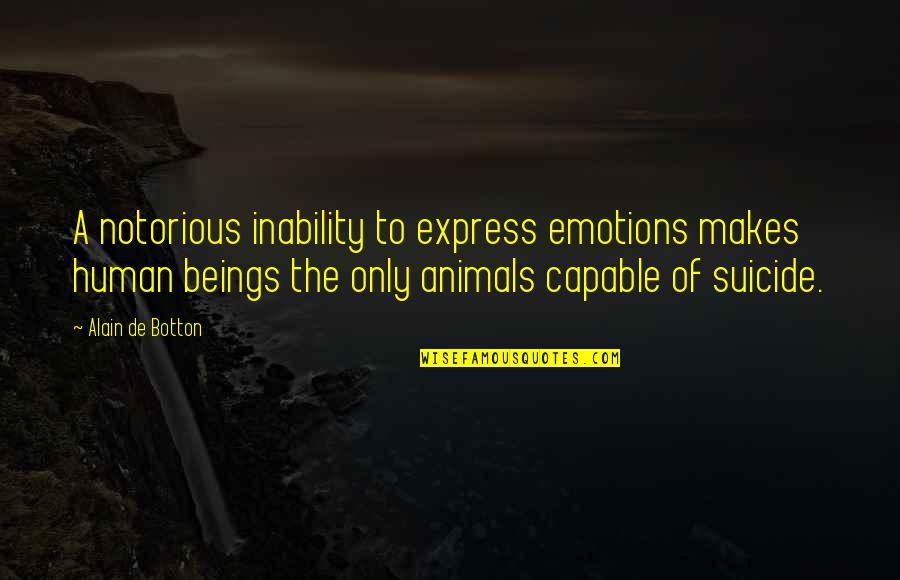 Inability To Express Quotes By Alain De Botton: A notorious inability to express emotions makes human