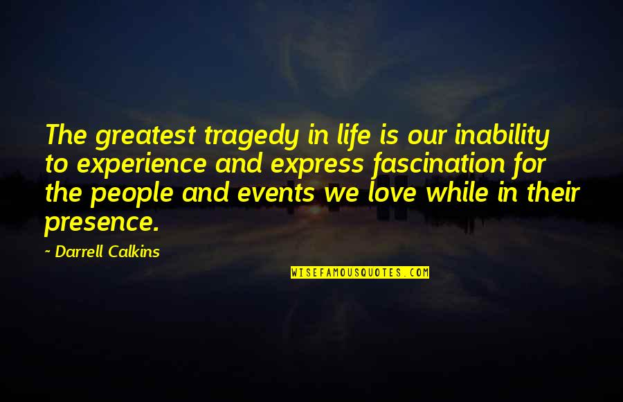 Inability To Express Quotes By Darrell Calkins: The greatest tragedy in life is our inability