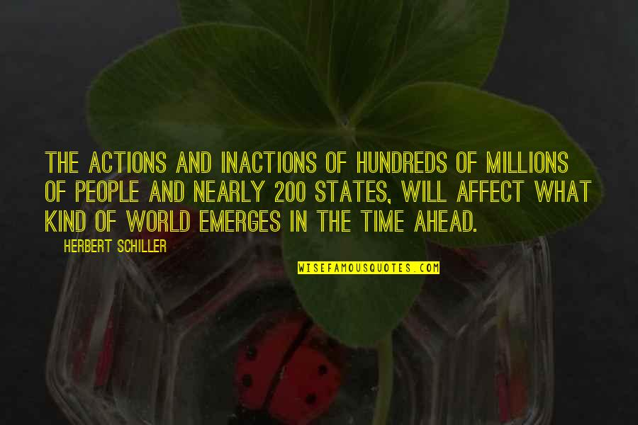 Inactions Quotes By Herbert Schiller: The actions and inactions of hundreds of millions