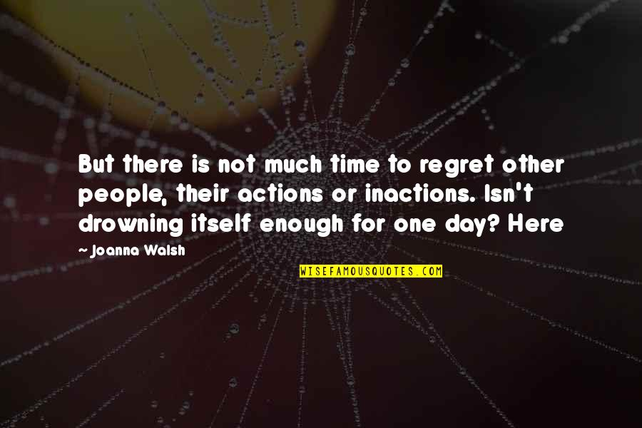 Inactions Quotes By Joanna Walsh: But there is not much time to regret