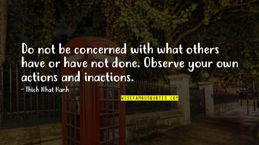 Inactions Quotes By Thich Nhat Hanh: Do not be concerned with what others have