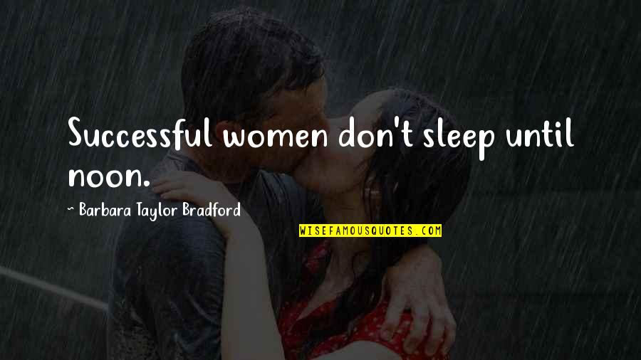 Inappropriate Behavior Quotes By Barbara Taylor Bradford: Successful women don't sleep until noon.