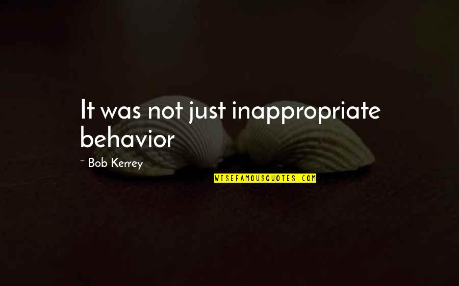 Inappropriate Behavior Quotes By Bob Kerrey: It was not just inappropriate behavior