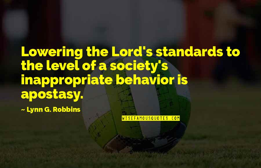Inappropriate Behavior Quotes By Lynn G. Robbins: Lowering the Lord's standards to the level of