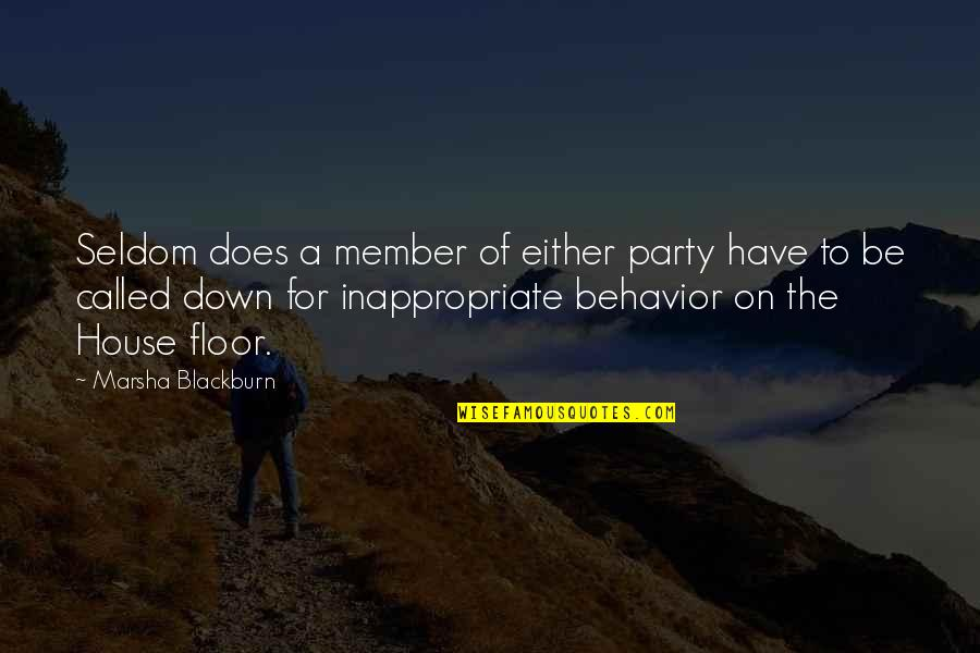 Inappropriate Behavior Quotes By Marsha Blackburn: Seldom does a member of either party have