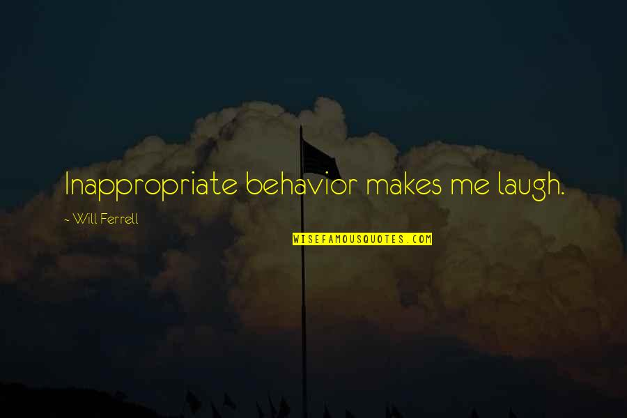 Inappropriate Behavior Quotes By Will Ferrell: Inappropriate behavior makes me laugh.