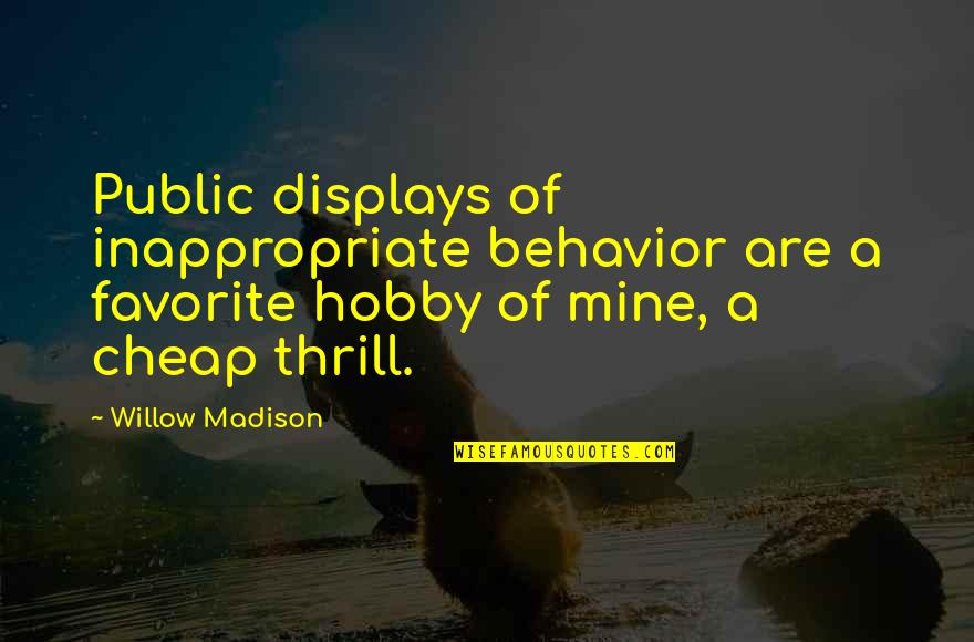 Inappropriate Behavior Quotes By Willow Madison: Public displays of inappropriate behavior are a favorite