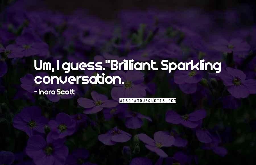 "Inara Scott quotes: Um, I guess.""Brilliant. Sparkling conversation."