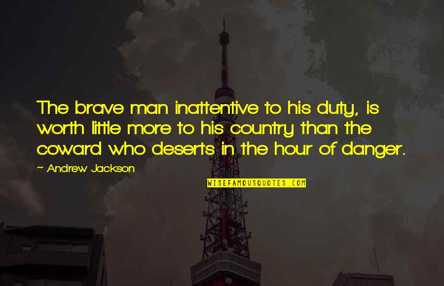 Inattentive Quotes By Andrew Jackson: The brave man inattentive to his duty, is