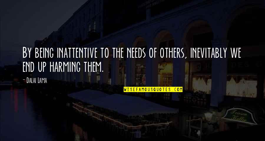 Inattentive Quotes By Dalai Lama: By being inattentive to the needs of others,