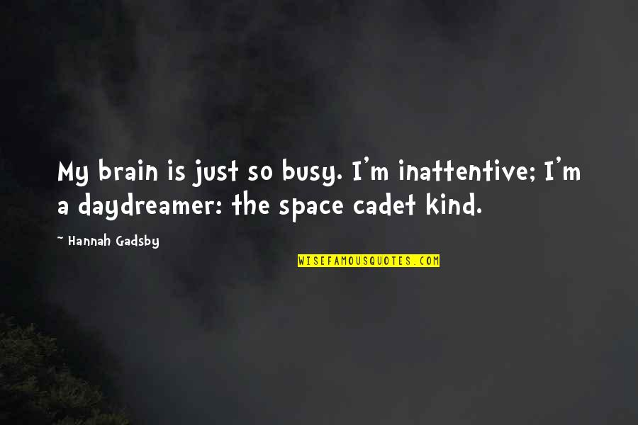Inattentive Quotes By Hannah Gadsby: My brain is just so busy. I'm inattentive;