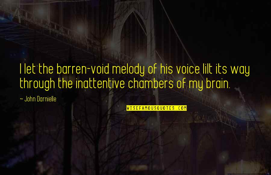 Inattentive Quotes By John Darnielle: I let the barren-void melody of his voice