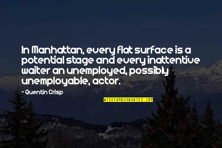 Inattentive Quotes By Quentin Crisp: In Manhattan, every flat surface is a potential