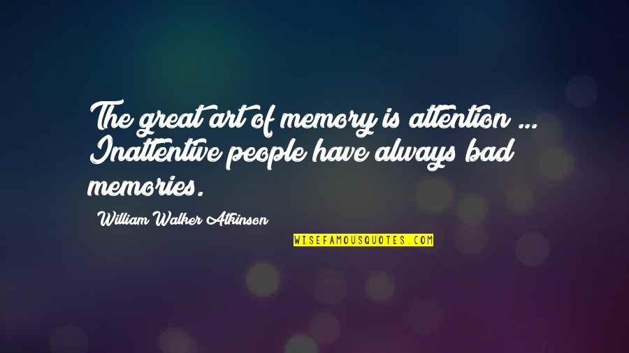 Inattentive Quotes By William Walker Atkinson: The great art of memory is attention ...