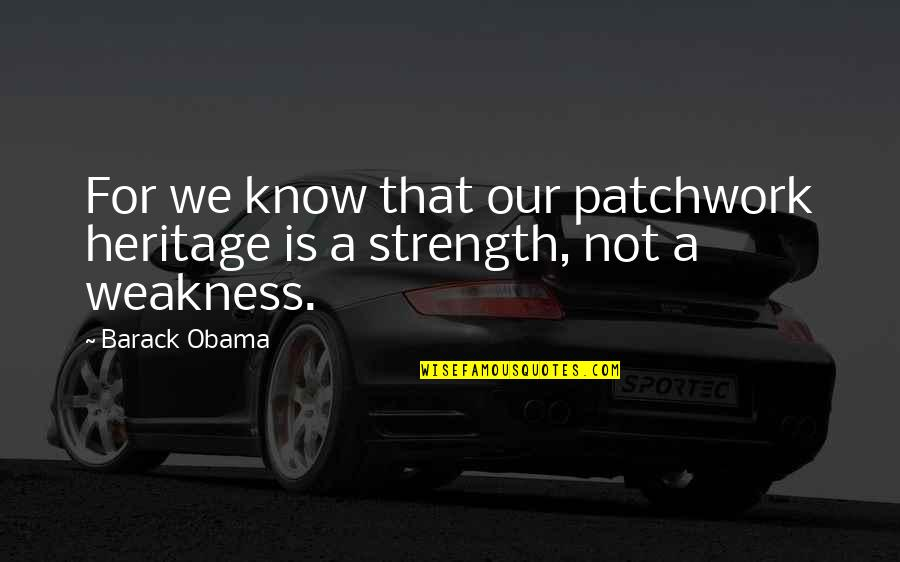 Inauguration Quotes By Barack Obama: For we know that our patchwork heritage is