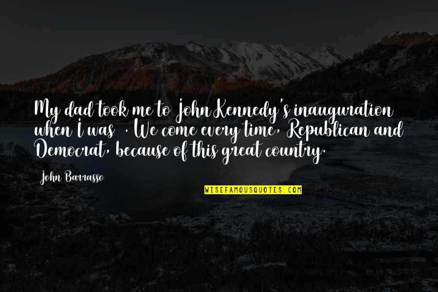 Inauguration Quotes By John Barrasso: My dad took me to John Kennedy's inauguration